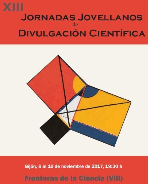 XIII Jornadas Jovellanos de Divulgación Científica. Fronteras de la Ciencia (VIII) Gijón, 6 al 10 de Noviembre de 2017